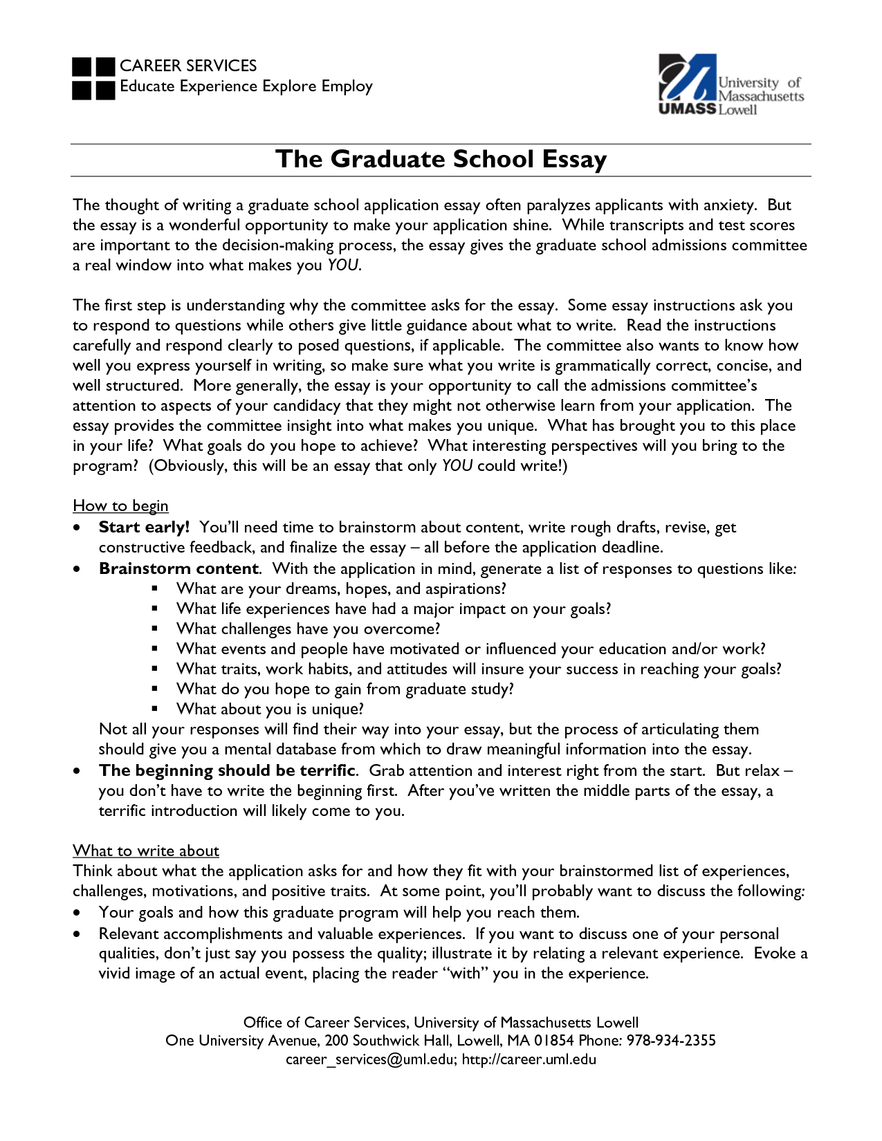 essay graduate school entrance Careers@hsphharvardedu (617) 432-1034 http://wwwhsphharvardedu/ career -services/ writing a graduate school application essay getting started every graduate school requires applicants to submit either a personal statement or a statement of purpose (sometimes called a research statement) this handout details.